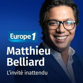 Podcast L'invité inattendu   Matthieu Belliard sur Europe 1