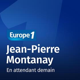 Podcast En attendant demain   Jean Pierre Montanay sur Europe 1