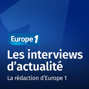 Les interviews d'actualité   Europe 1