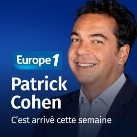 C'est arrivé cette semaine   Patrick Cohen