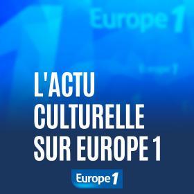 L'actu culturelle sur Europe 1