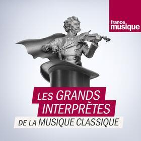 Les grands interprètes de la musique classique