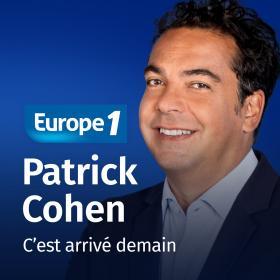 Podcast C'est arrivé demain   Patrick Cohen sur Europe 1