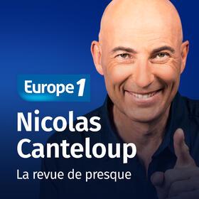 Nicolas Canteloup   la revue de presque sur Europe 1
