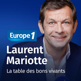 Podcast La table des bons vivants   Laurent Mariotte sur Europe 1