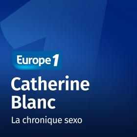 Podcast La chronique sexo   Catherine Blanc sur Europe 1