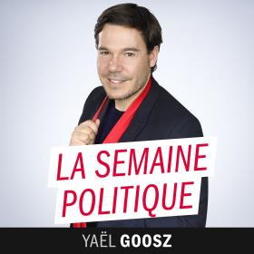La Semaine politique de Yael Goosz