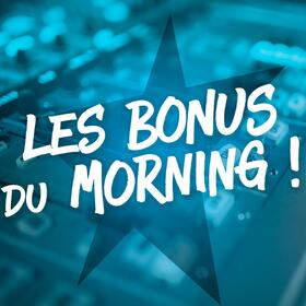 Les bonus du Morning