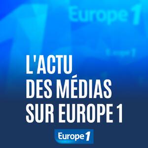 L'actu des médias sur Europe 1