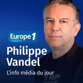 Podcast L'info média du jour   Philippe Vandel sur Europe 1
