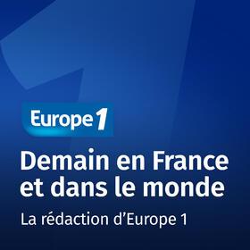 Demain en France et dans le monde   Europe 1
